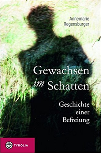 """Annemarie Regensburger """"Gewachsen im Schatten - Geschichte einer Befreiung"""""""